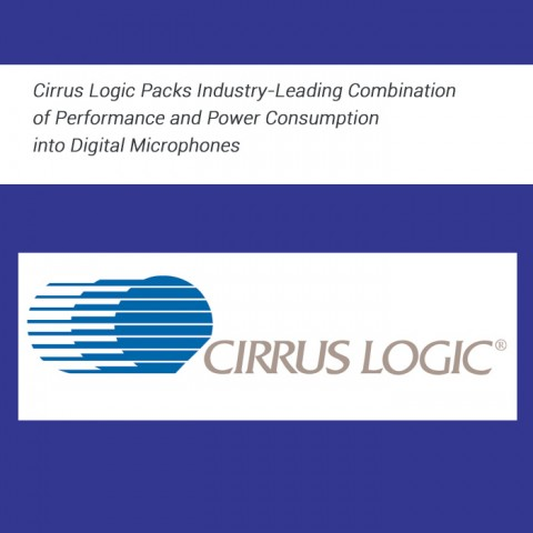 Cirrus Logic Packs Industry-Leading Combination of Performance and Power Consumption into Digital Microphones