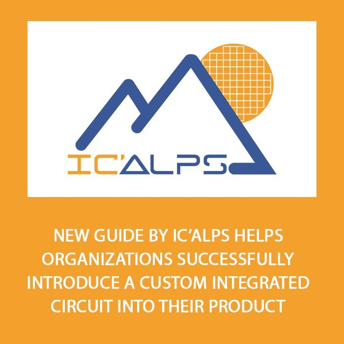 New guide by IC'Alps helps organizations successfully introduce a custom integrated circuit into their product