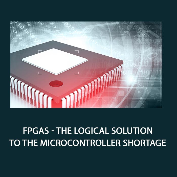 FPGAs - The Logical Solution to the Microcontroller Shortage