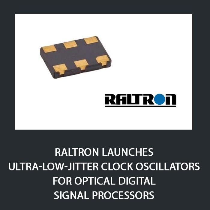 Raltron launches ultra-low-jitter clock oscillators for optical digital signal processors